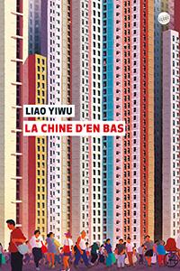Liao Yiwu La Chine d'en bas