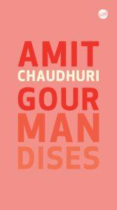 Amit Chaudhuri - Gourmandises